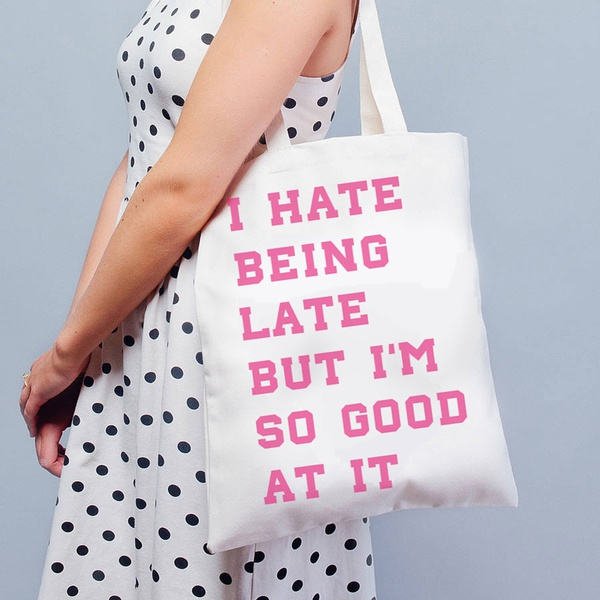 Totebag I hate being late...